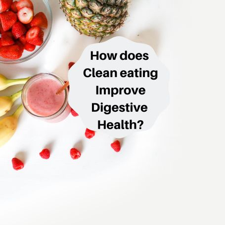 How does Clean eating Improve Digestive Health_