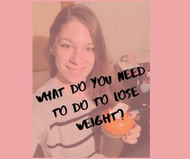 What do you need to do to lose weight_